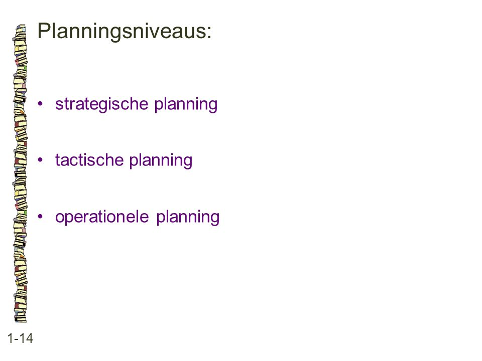 Planningsniveaus: • strategische planning • tactische planning