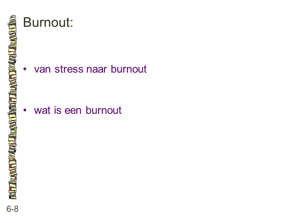 Burnout: • van stress naar burnout • wat is een burnout 6-8 77