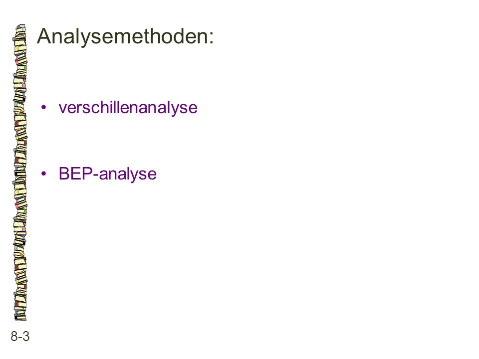 Analysemethoden: • verschillenanalyse • BEP-analyse 8-3 85