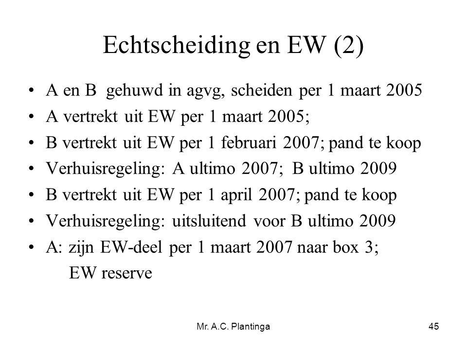 Echtscheiding en EW (2) A en B gehuwd in agvg, scheiden per 1 maart 2005. A vertrekt uit EW per 1 maart 2005;