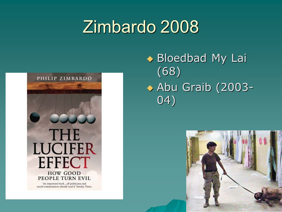 Zimbardo 2008 Bloedbad My Lai (68) Abu Graib (2003-04)
