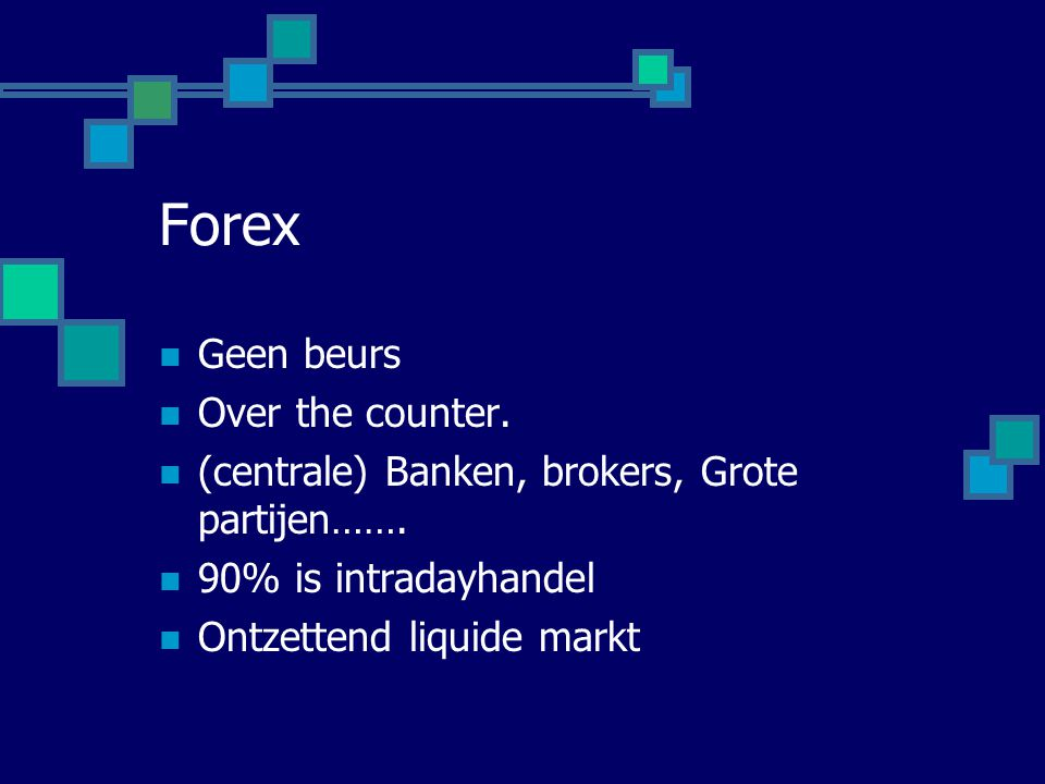 Forex Geen beurs Over the counter.