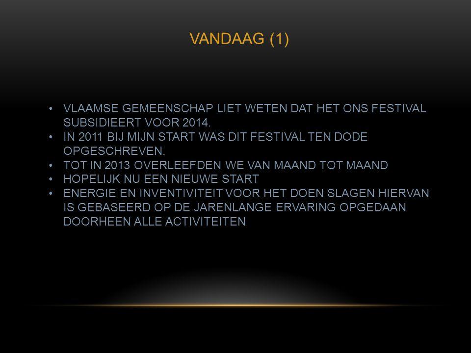 VANDAAG (1) VLAAMSE GEMEENSCHAP LIET WETEN DAT HET ONS FESTIVAL SUBSIDIEERT VOOR 2014.