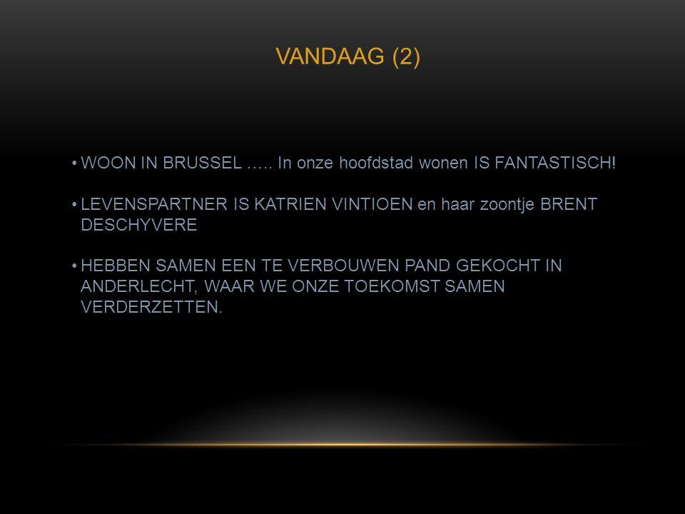 VANDAAG (2) WOON IN BRUSSEL ….. In onze hoofdstad wonen IS FANTASTISCH! LEVENSPARTNER IS KATRIEN VINTIOEN en haar zoontje BRENT DESCHYVERE.