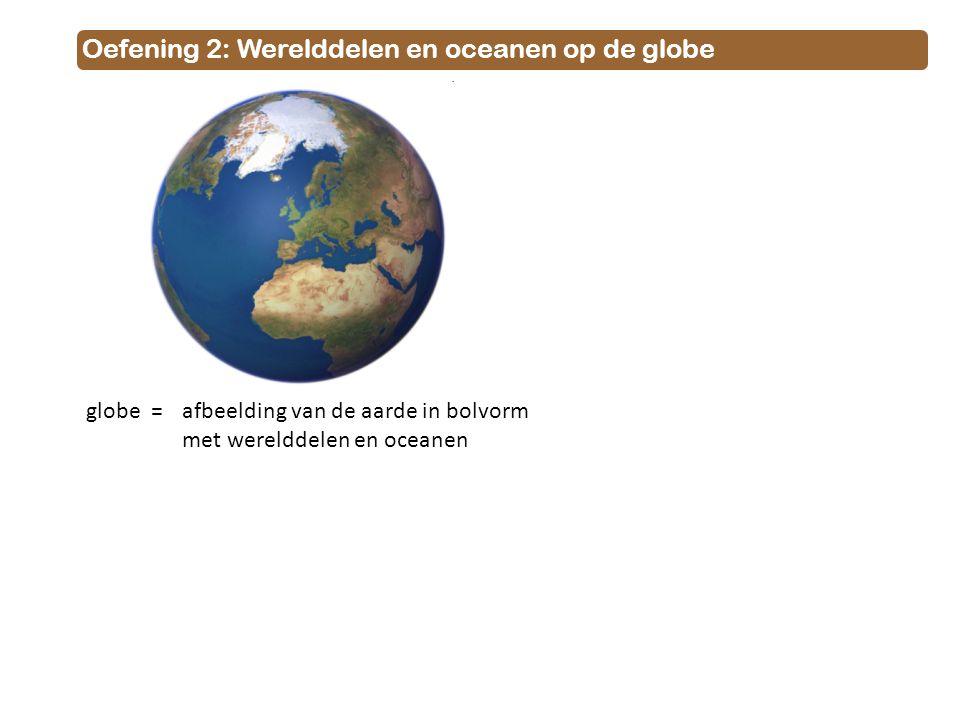 Oefening 2: Werelddelen en oceanen op de globe