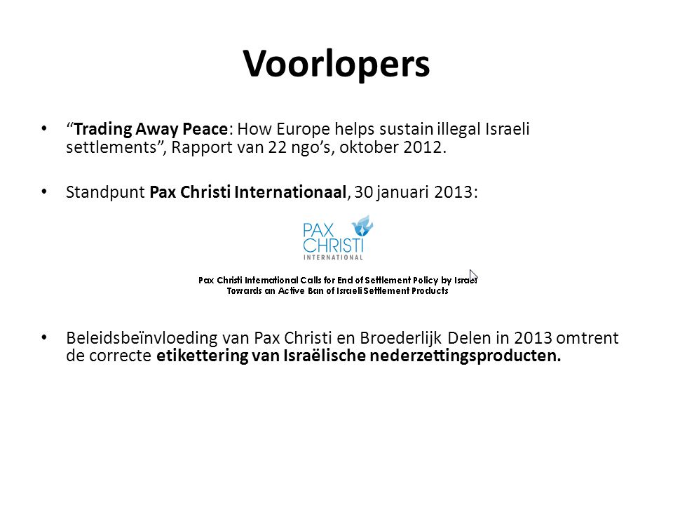 Voorlopers Trading Away Peace: How Europe helps sustain illegal Israeli settlements , Rapport van 22 ngo's, oktober 2012.