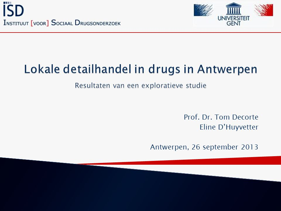 Prof. Dr. Tom Decorte Eline D'Huyvetter Antwerpen, 26 september 2013