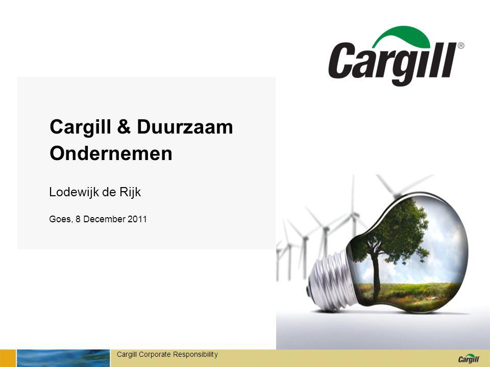 Inhoud Cargill : Wie zijn wij Cargill & Duurzaam Ondernemen
