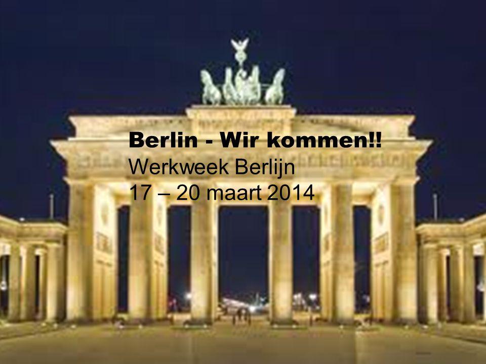 Berlin - Wir kommen!! Werkweek Berlijn 17 – 20 maart 2014