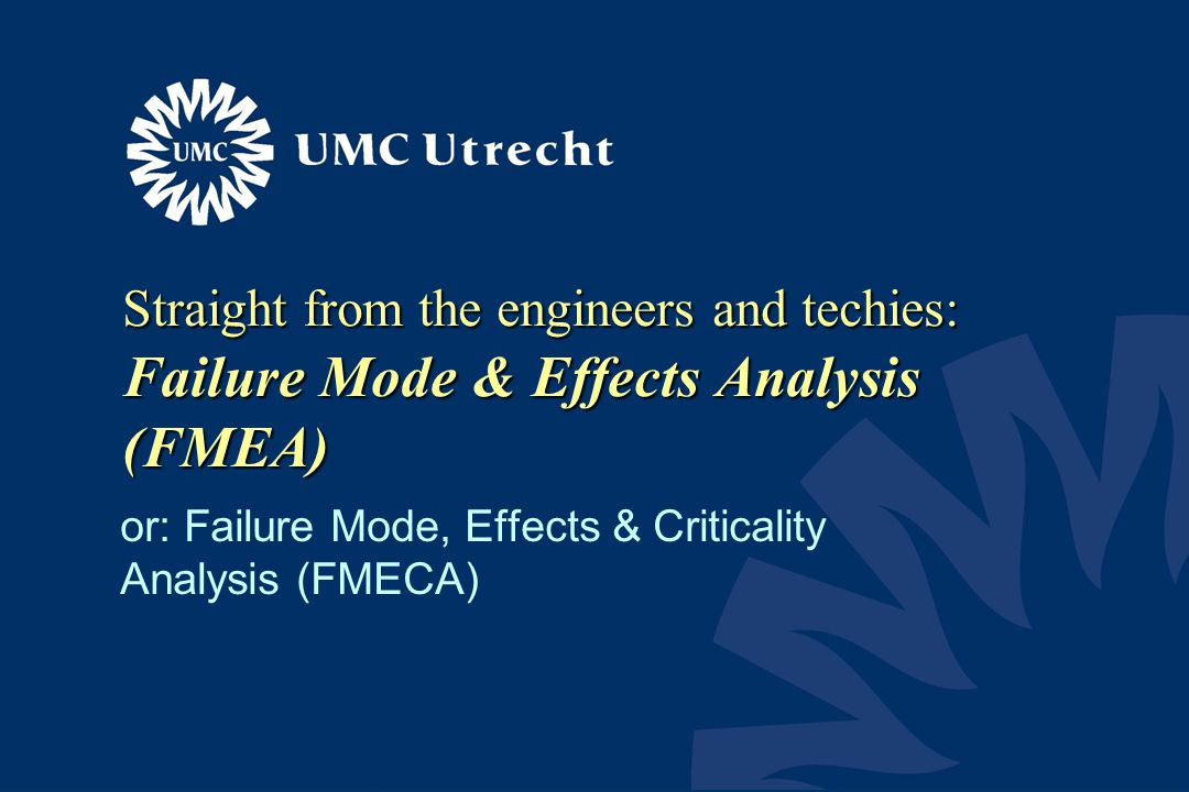 or: Failure Mode, Effects & Criticality Analysis (FMECA)