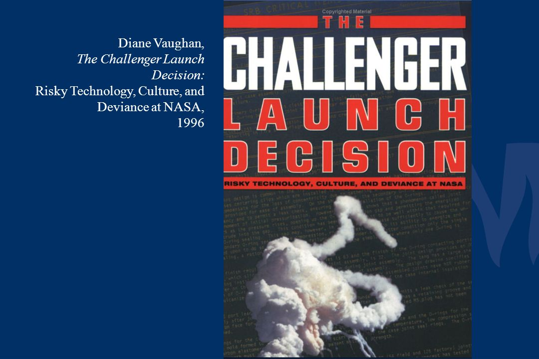 Diane Vaughan, The Challenger Launch Decision: Risky Technology, Culture, and Deviance at NASA,