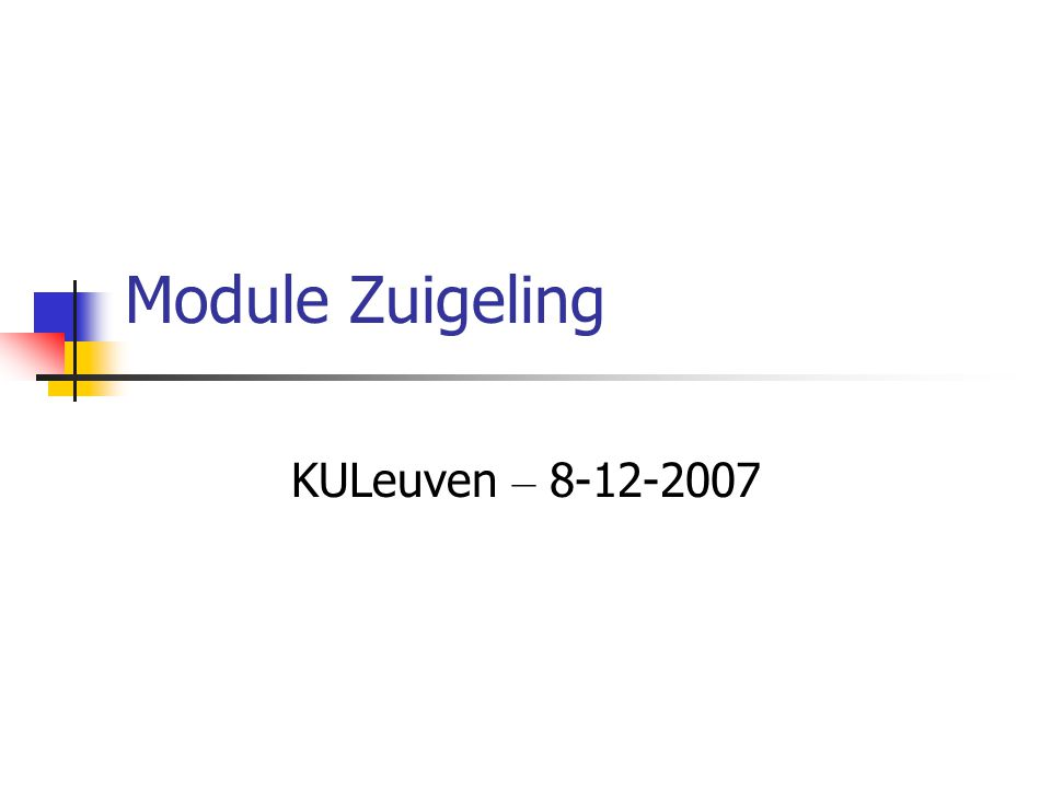 Module Zuigeling KULeuven – 8-12-2007