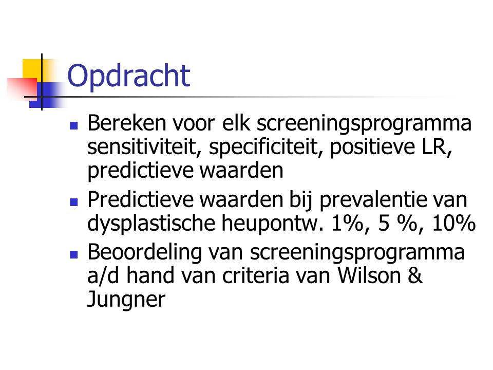 Opdracht Bereken voor elk screeningsprogramma sensitiviteit, specificiteit, positieve LR, predictieve waarden.