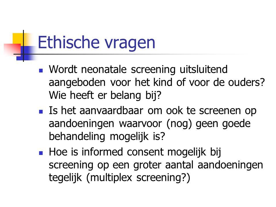 Ethische vragen Wordt neonatale screening uitsluitend aangeboden voor het kind of voor de ouders Wie heeft er belang bij