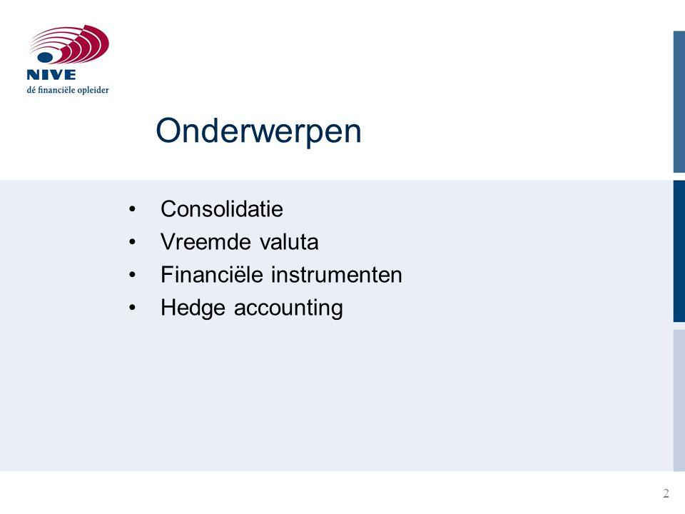 Onderwerpen Consolidatie Vreemde valuta Financiële instrumenten