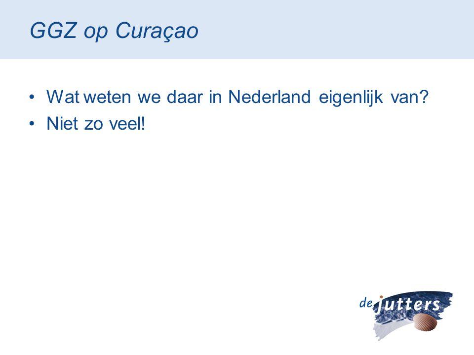GGZ op Curaçao Wat weten we daar in Nederland eigenlijk van