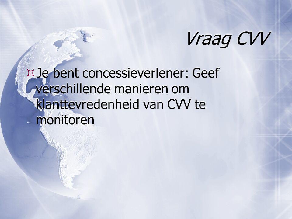 Vraag CVV Je bent concessieverlener: Geef verschillende manieren om klanttevredenheid van CVV te monitoren.