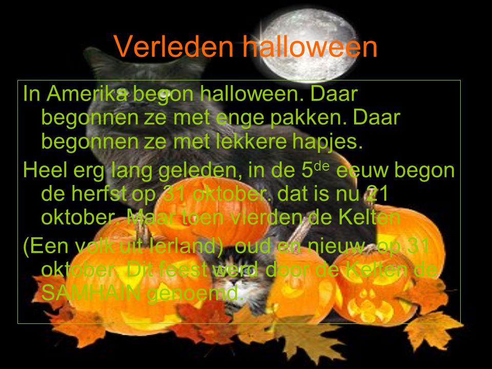 Verleden halloween In Amerika begon halloween. Daar begonnen ze met enge pakken. Daar begonnen ze met lekkere hapjes.