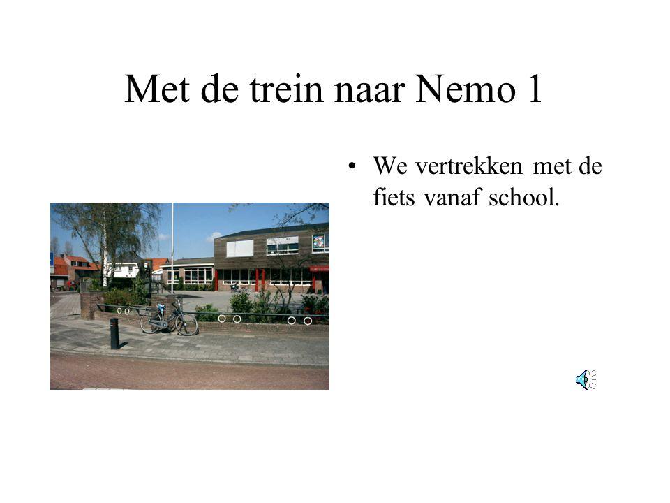 Met de trein naar Nemo 1 We vertrekken met de fiets vanaf school.