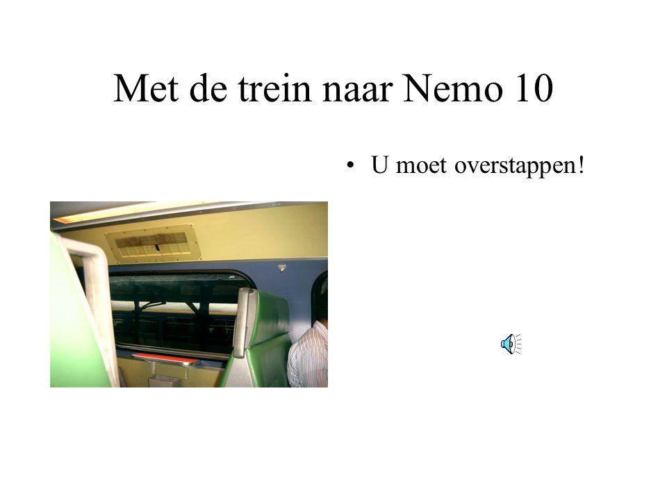 Met de trein naar Nemo 10 U moet overstappen!