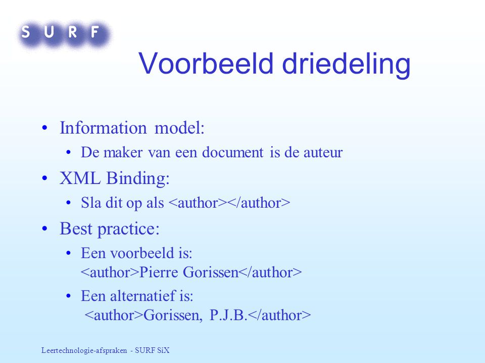 Voorbeeld driedeling Information model: XML Binding: Best practice: