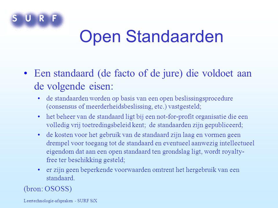 Open Standaarden Een standaard (de facto of de jure) die voldoet aan de volgende eisen: