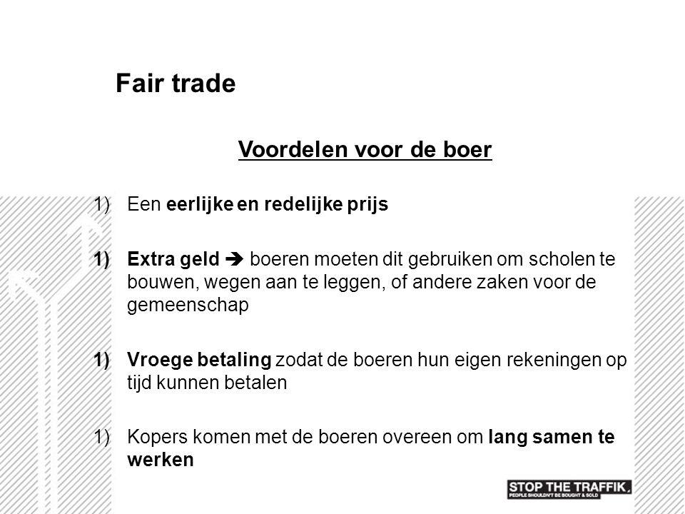 Fair trade Voordelen voor de boer Een eerlijke en redelijke prijs
