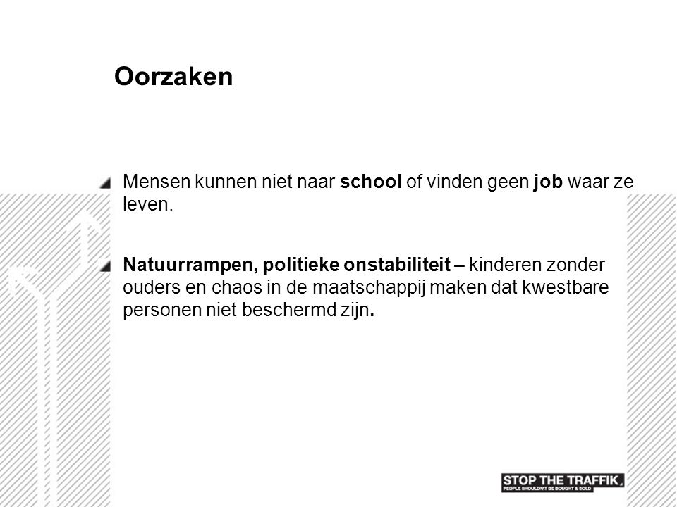 Oorzaken Mensen kunnen niet naar school of vinden geen job waar ze leven.