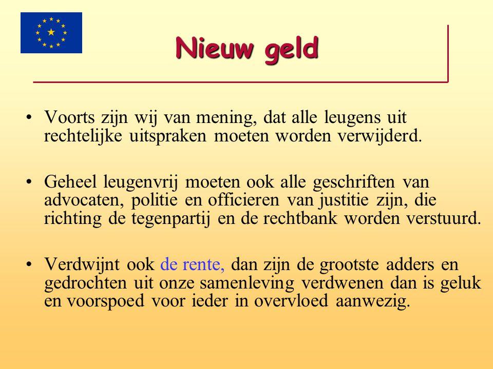 Nieuw geld Voorts zijn wij van mening, dat alle leugens uit rechtelijke uitspraken moeten worden verwijderd.