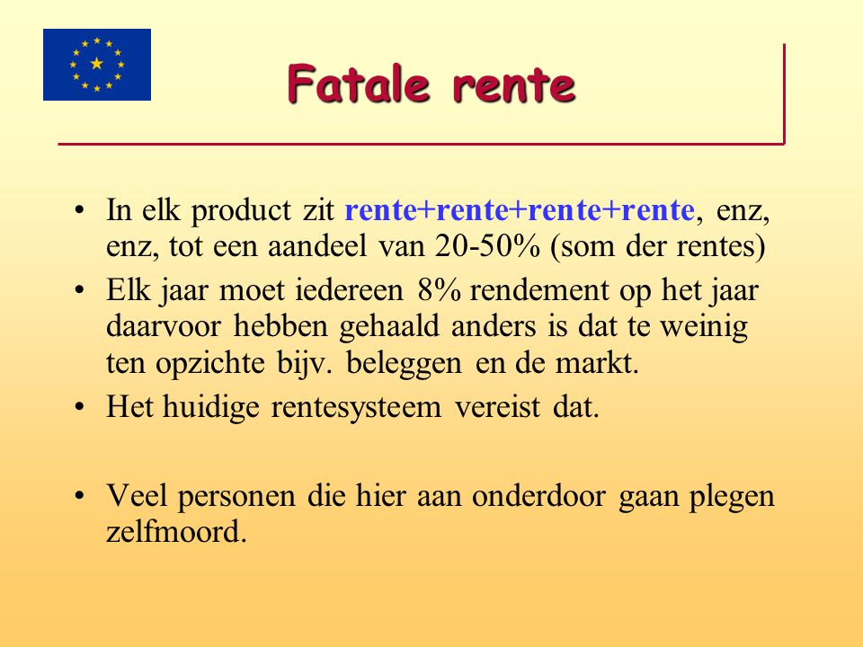 Fatale rente In elk product zit rente+rente+rente+rente, enz, enz, tot een aandeel van 20-50% (som der rentes)