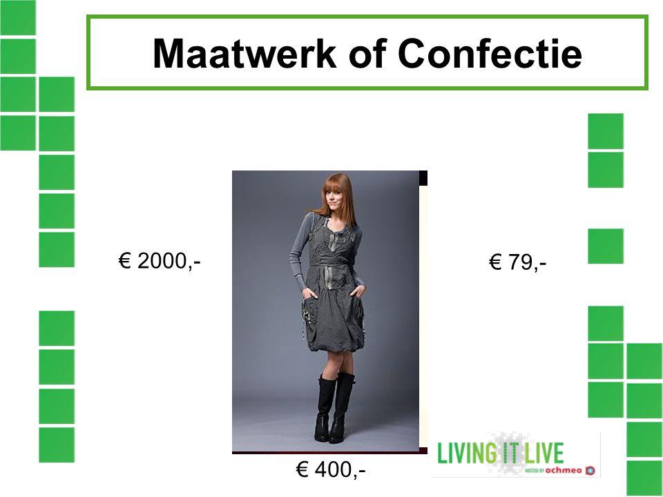 Maatwerk of Confectie € 2000,- € 79,- € 400,-