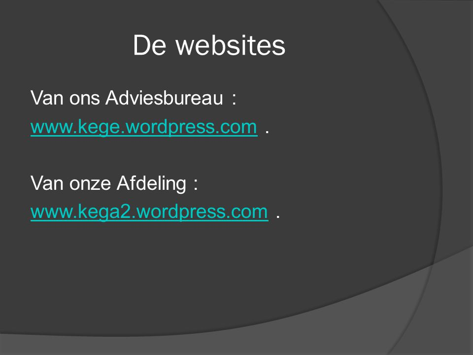 De websites Van ons Adviesbureau : www.kege.wordpress.com .