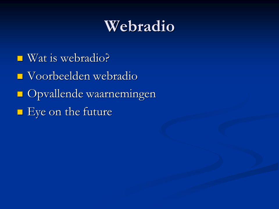 Webradio Wat is webradio Voorbeelden webradio Opvallende waarnemingen