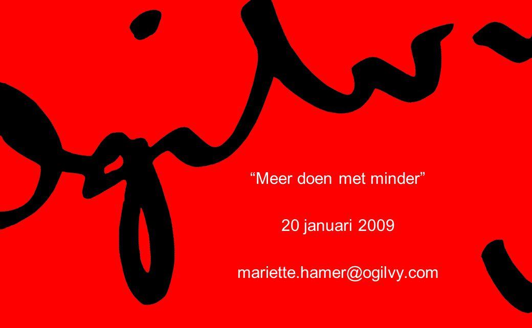 Meer doen met minder 20 januari 2009 mariette.hamer@ogilvy.com