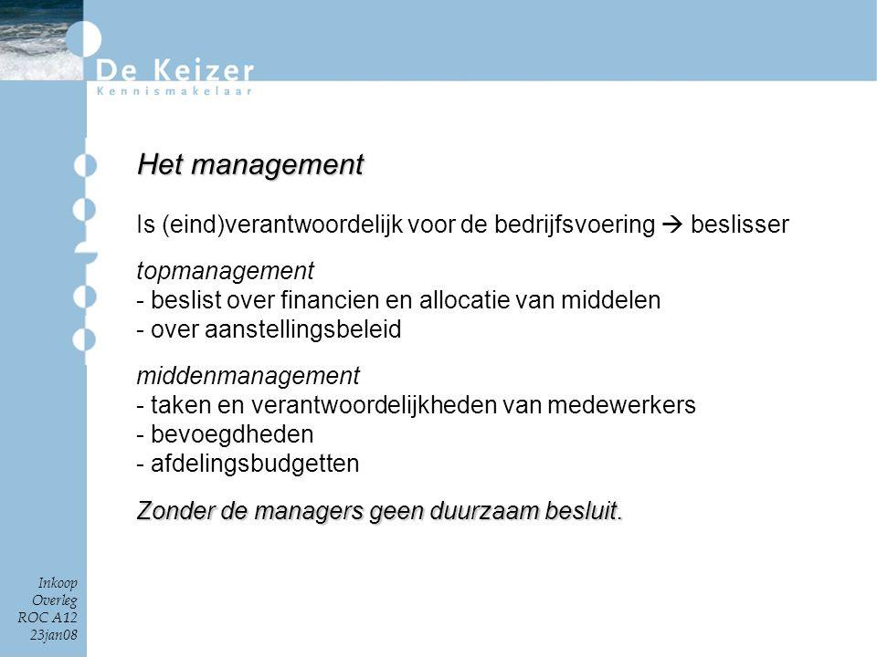 Het management Is (eind)verantwoordelijk voor de bedrijfsvoering  beslisser. topmanagement. beslist over financien en allocatie van middelen.