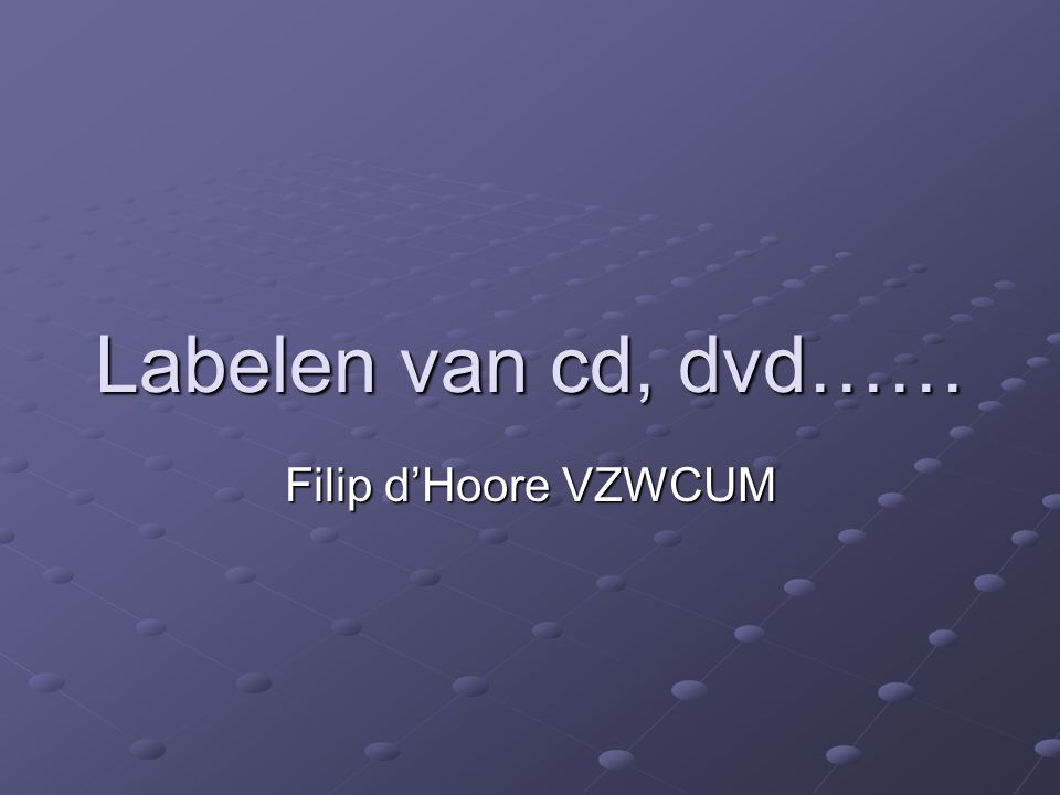 Labelen van cd, dvd…… Filip d'Hoore VZWCUM