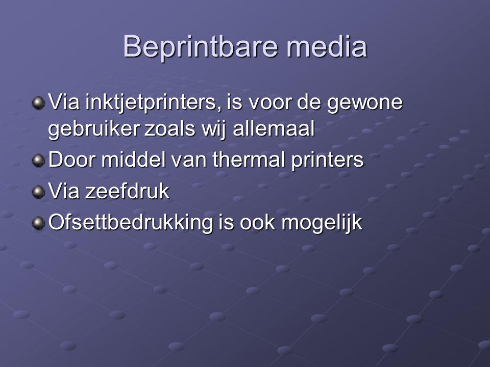Beprintbare media Via inktjetprinters, is voor de gewone gebruiker zoals wij allemaal. Door middel van thermal printers.