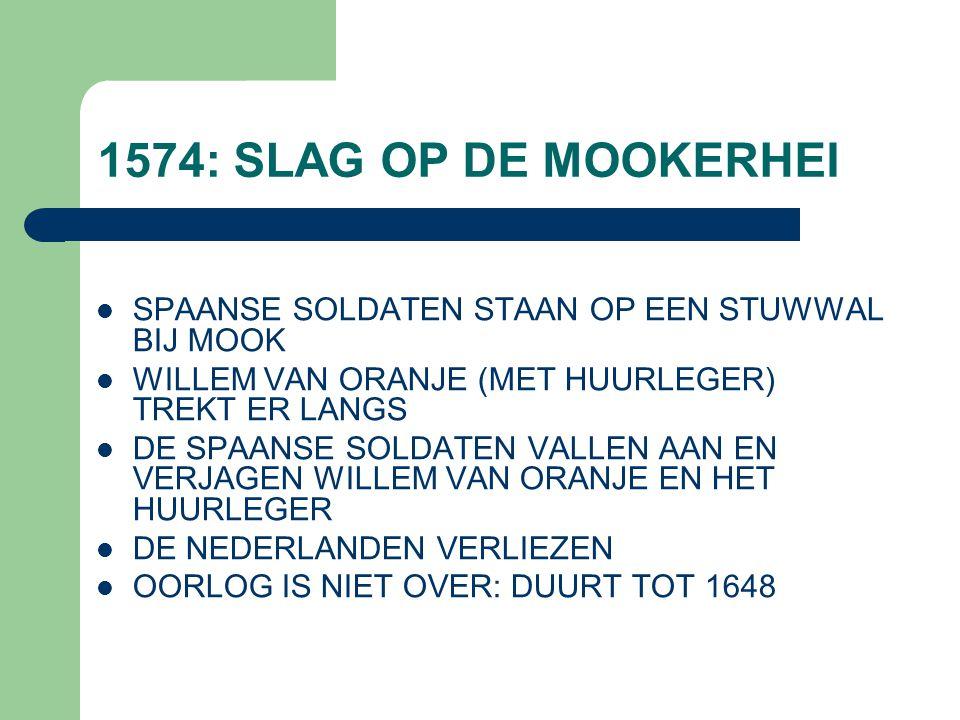 1574: SLAG OP DE MOOKERHEI SPAANSE SOLDATEN STAAN OP EEN STUWWAL BIJ MOOK. WILLEM VAN ORANJE (MET HUURLEGER) TREKT ER LANGS.