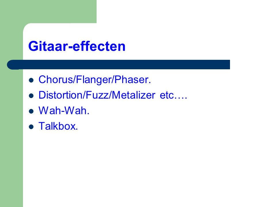 Gitaar-effecten Chorus/Flanger/Phaser. Distortion/Fuzz/Metalizer etc….