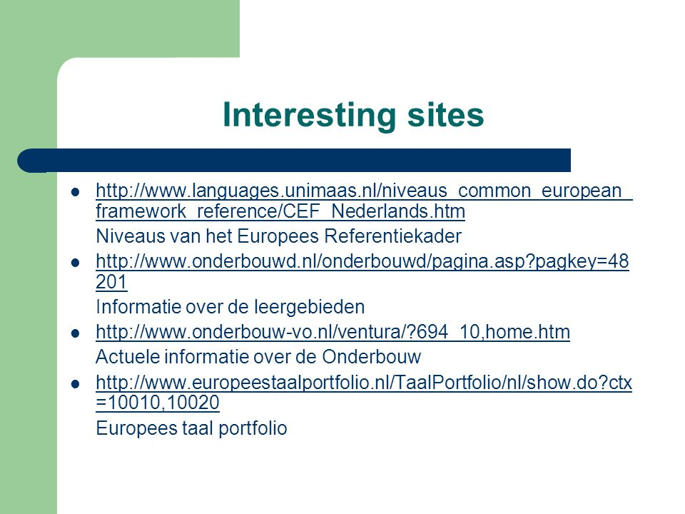 Interesting sites http://www.languages.unimaas.nl/niveaus_common_european_framework_reference/CEF_Nederlands.htm.