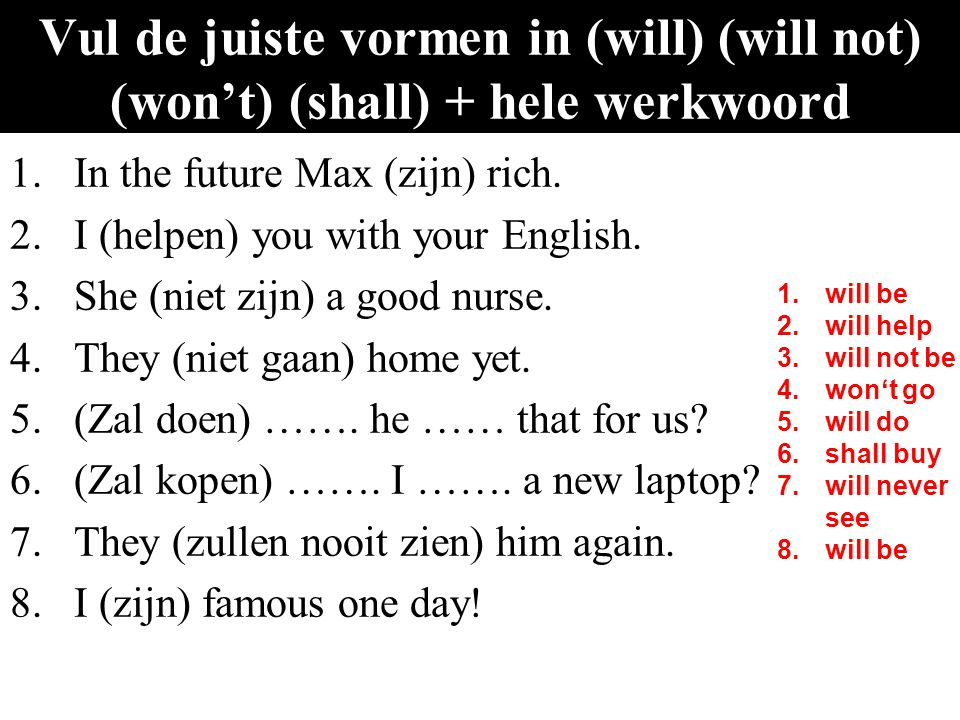 Vul de juiste vormen in (will) (will not) (won't) (shall) + hele werkwoord
