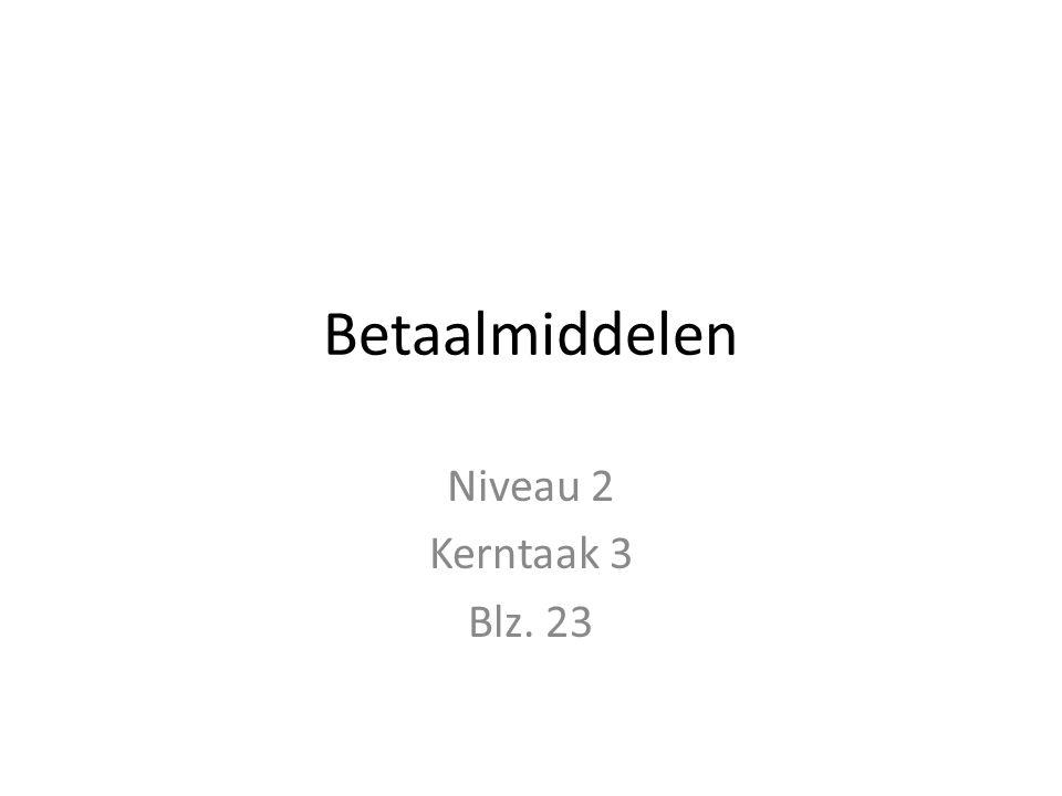 Betaalmiddelen Niveau 2 Kerntaak 3 Blz. 23