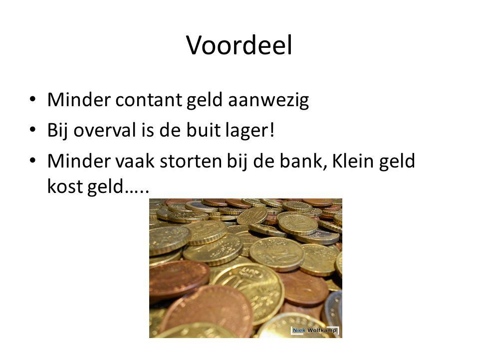 Voordeel Minder contant geld aanwezig Bij overval is de buit lager!