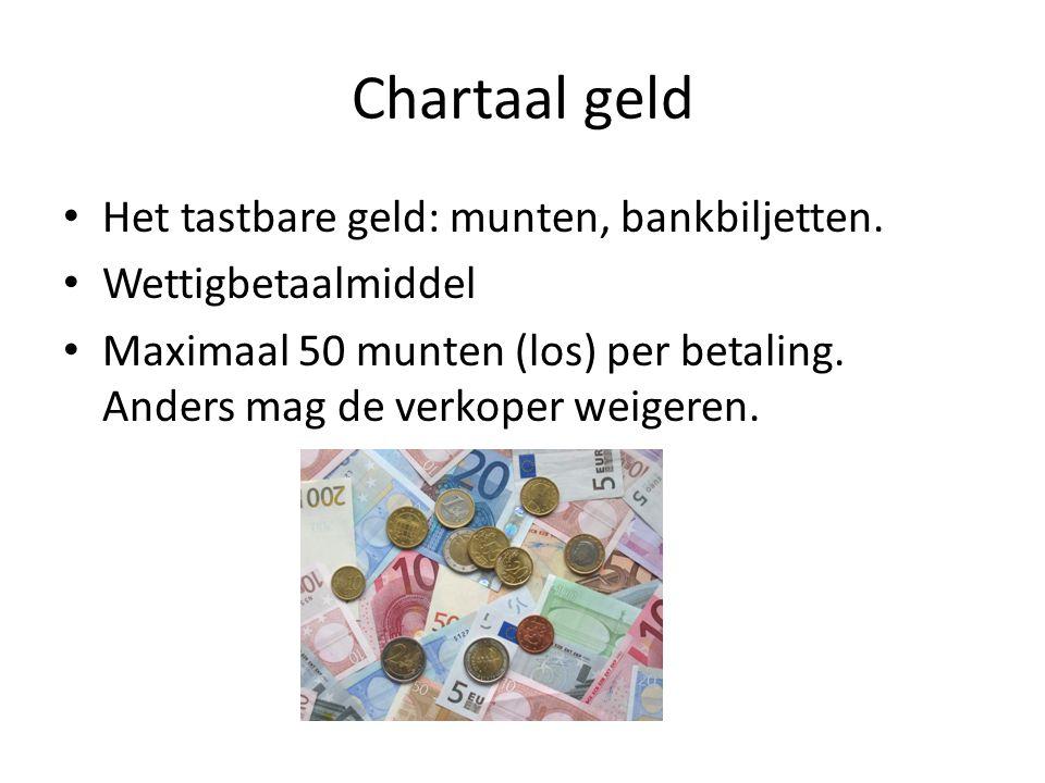 Chartaal geld Het tastbare geld: munten, bankbiljetten.