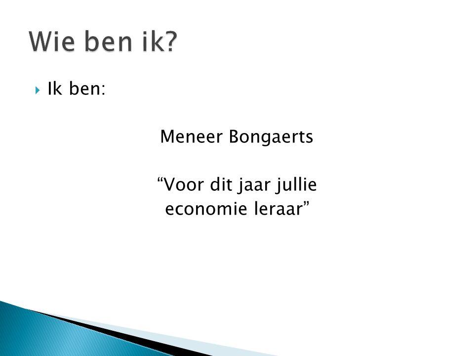 Wie ben ik Ik ben: Meneer Bongaerts Voor dit jaar jullie