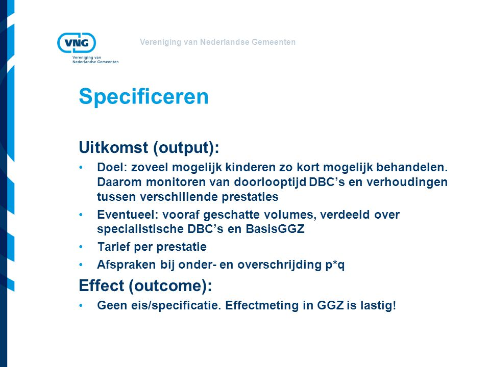 Specificeren Uitkomst (output): Effect (outcome):