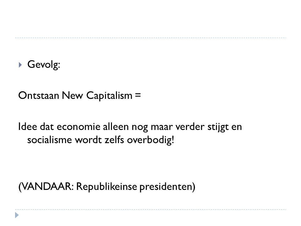 Gevolg: Ontstaan New Capitalism = Idee dat economie alleen nog maar verder stijgt en socialisme wordt zelfs overbodig!