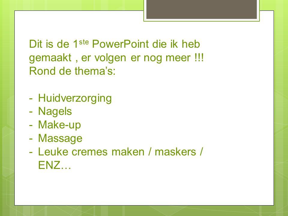 Dit is de 1ste PowerPoint die ik heb gemaakt , er volgen er nog meer !!!