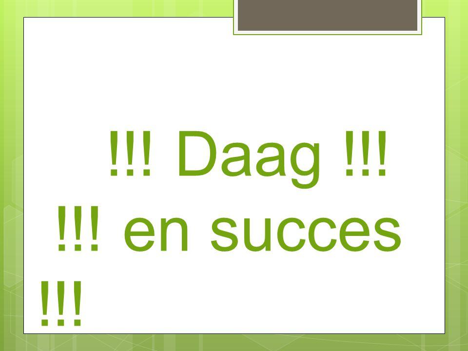 !!! Daag !!! !!! en succes !!!