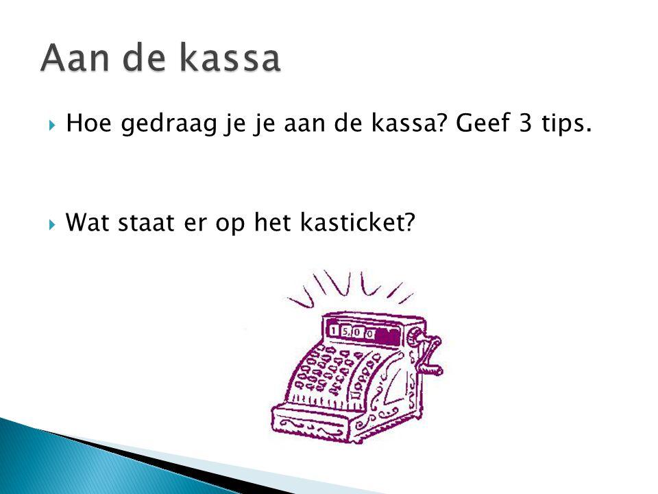 Aan de kassa Hoe gedraag je je aan de kassa Geef 3 tips.